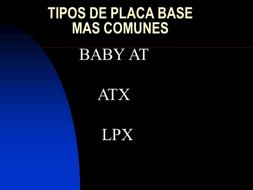 TIPOS DE PLACA BASE MAS COMUNES BABY AT ATX LPX