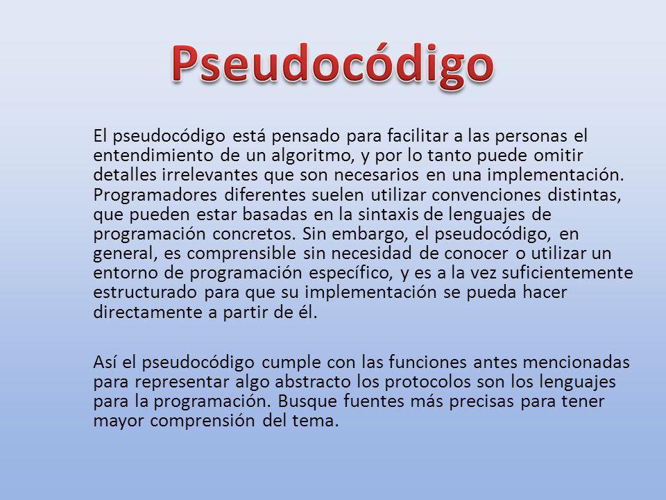 El pseudocódigo está pensado para facilitar a las personas el entendimiento de un algoritmo, y por lo tanto puede omitir detalles irrelevantes que son necesarios en una implementación.