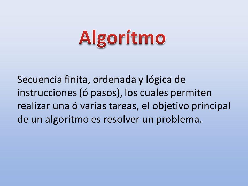 Secuencia finita, ordenada y lógica de instrucciones (ó pasos), los cuales permiten realizar una ó varias tareas, el objetivo principal de un algoritmo es resolver un problema.