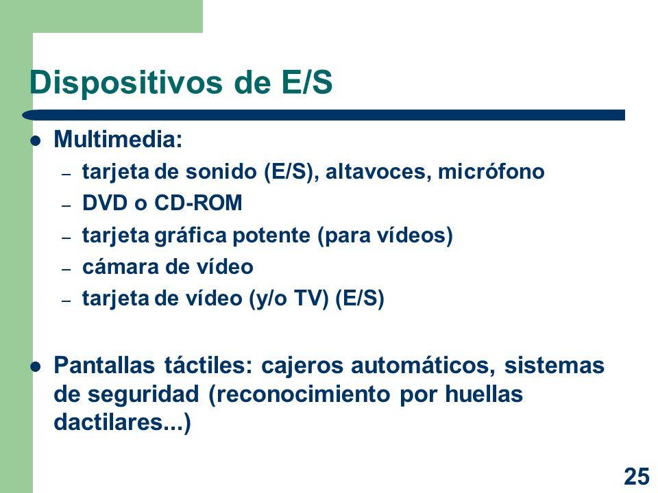 25 Dispositivos de E/S Multimedia: – tarjeta de sonido (E/S), altavoces, micrófono – DVD o CD-ROM – tarjeta gráfica potente (para vídeos) – cámara de