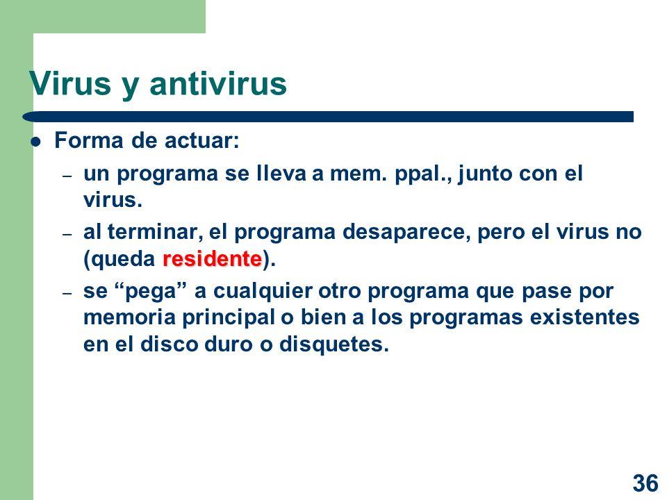 36 Virus y antivirus Forma de actuar: – un programa se lleva a mem. ppal., junto con el virus. residente – al terminar, el programa desaparece, pero e