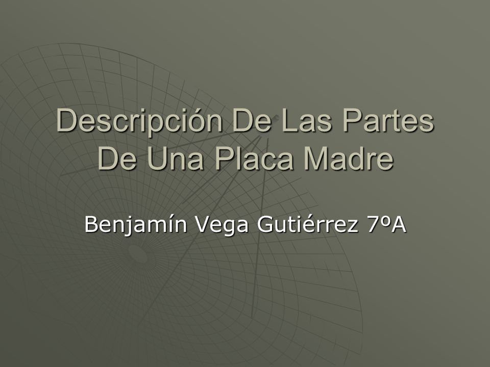 Descripción De Las Partes De Una Placa Madre Benjamín Vega Gutiérrez 7ºA