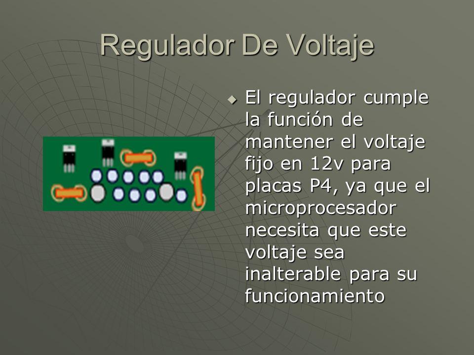 Regulador De Voltaje El regulador cumple la función de mantener el voltaje fijo en 12v para placas P4, ya que el microprocesador necesita que este vol