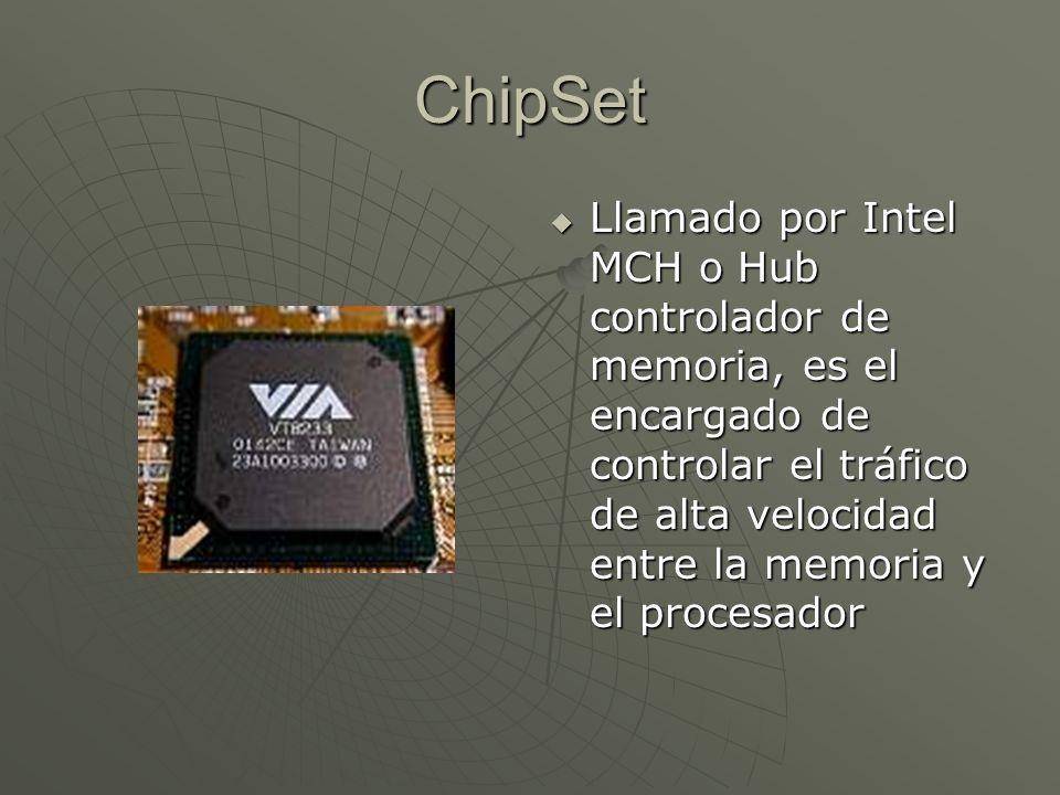 ChipSet Llamado por Intel MCH o Hub controlador de memoria, es el encargado de controlar el tráfico de alta velocidad entre la memoria y el procesador