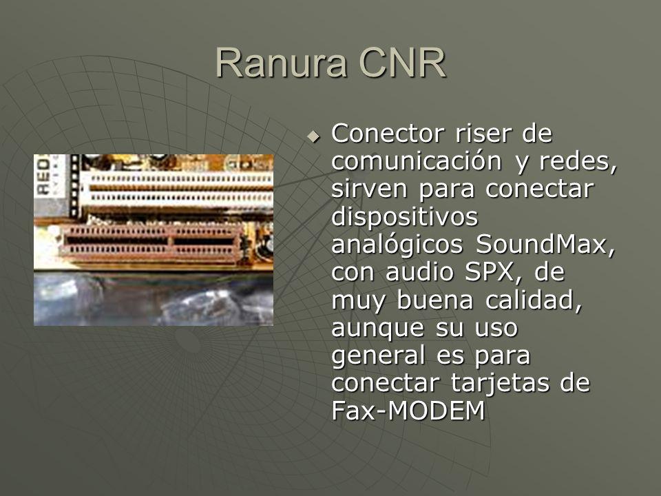 Ranura CNR Conector riser de comunicación y redes, sirven para conectar dispositivos analógicos SoundMax, con audio SPX, de muy buena calidad, aunque