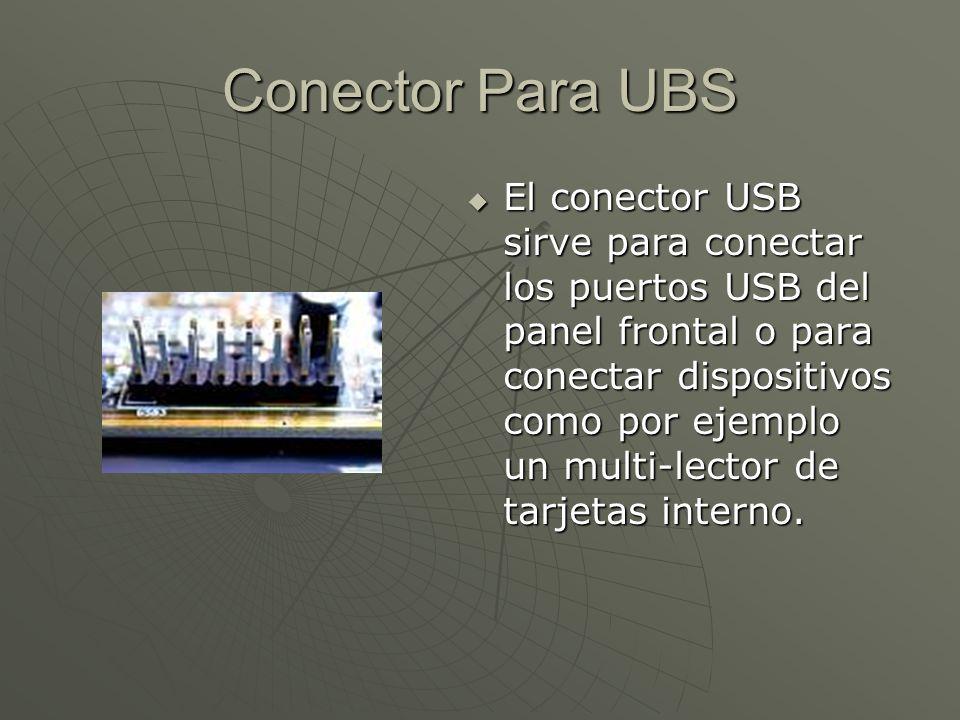 Conector Para UBS El conector USB sirve para conectar los puertos USB del panel frontal o para conectar dispositivos como por ejemplo un multi-lector