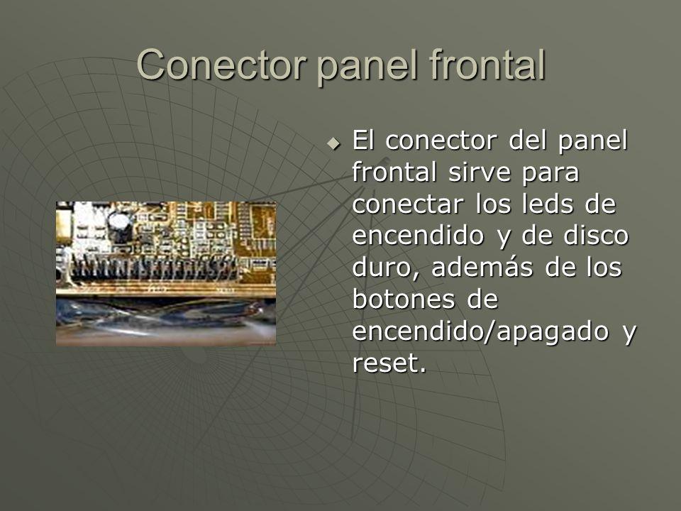 Conector panel frontal El conector del panel frontal sirve para conectar los leds de encendido y de disco duro, además de los botones de encendido/apa