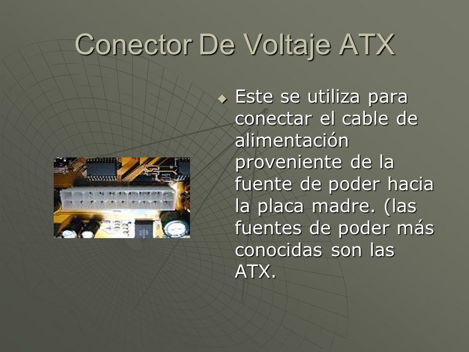 Conector De Voltaje ATX Este se utiliza para conectar el cable de alimentación proveniente de la fuente de poder hacia la placa madre. (las fuentes de