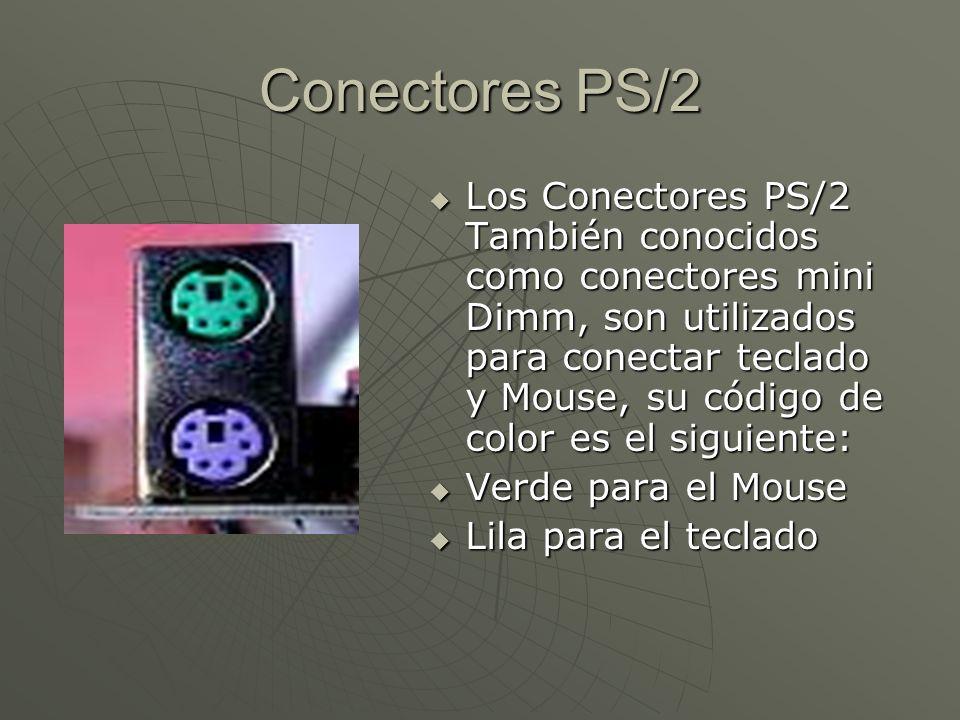 Conectores PS/2 Los Conectores PS/2 También conocidos como conectores mini Dimm, son utilizados para conectar teclado y Mouse, su código de color es e