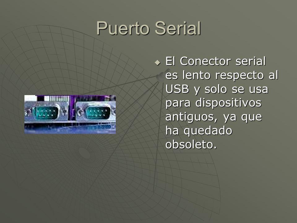 Puerto Serial El Conector serial es lento respecto al USB y solo se usa para dispositivos antiguos, ya que ha quedado obsoleto. El Conector serial es