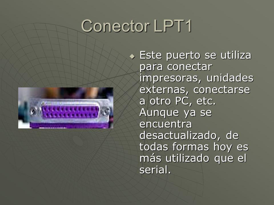 Conector LPT1 Este puerto se utiliza para conectar impresoras, unidades externas, conectarse a otro PC, etc. Aunque ya se encuentra desactualizado, de