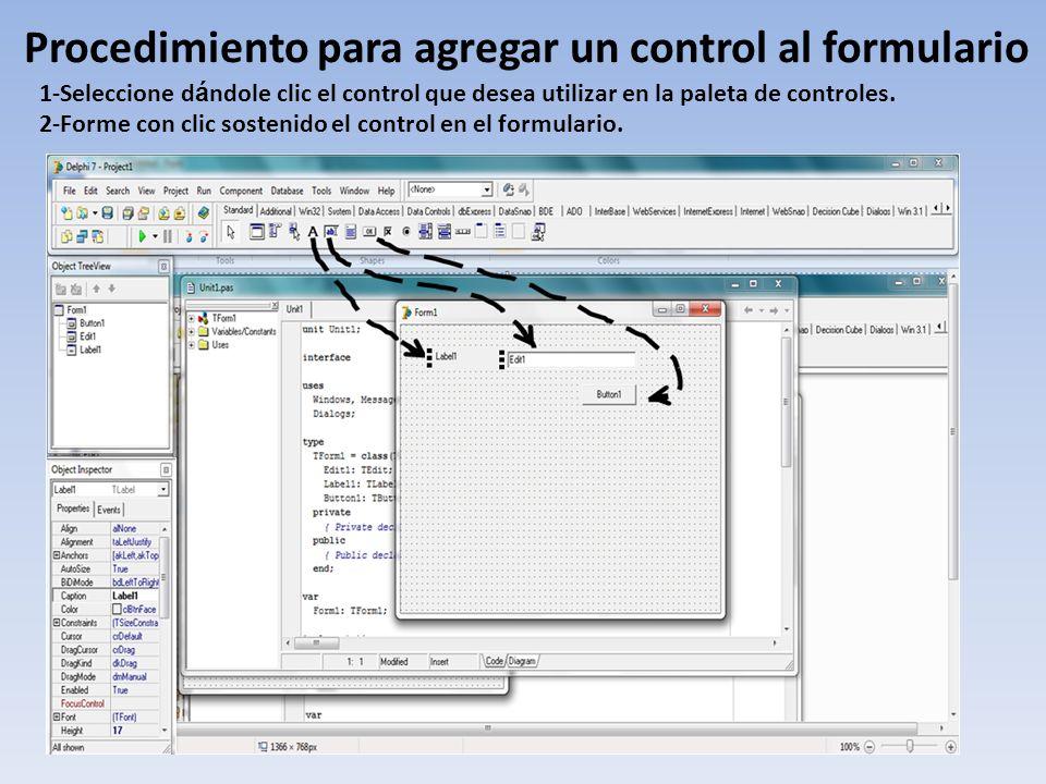 Procedimiento para agregar un control al formulario 1-Seleccione d á ndole clic el control que desea utilizar en la paleta de controles. 2-Forme con c