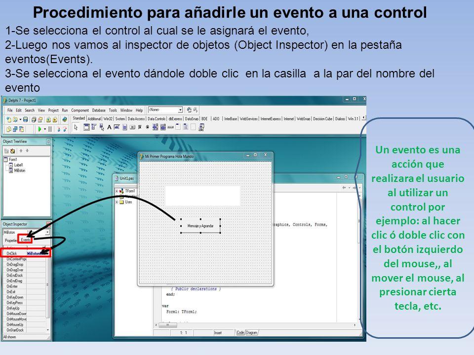 Procedimiento para añadirle un evento a una control 1-Se selecciona el control al cual se le asignará el evento, 2-Luego nos vamos al inspector de obj