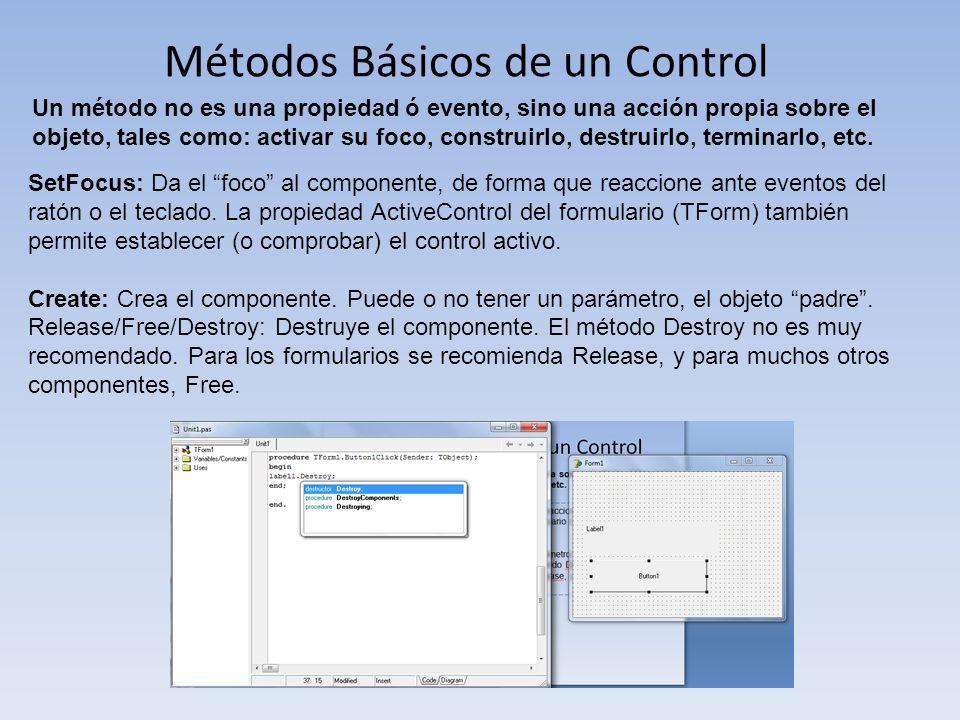 Métodos Básicos de un Control Un método no es una propiedad ó evento, sino una acción propia sobre el objeto, tales como: activar su foco, construirlo