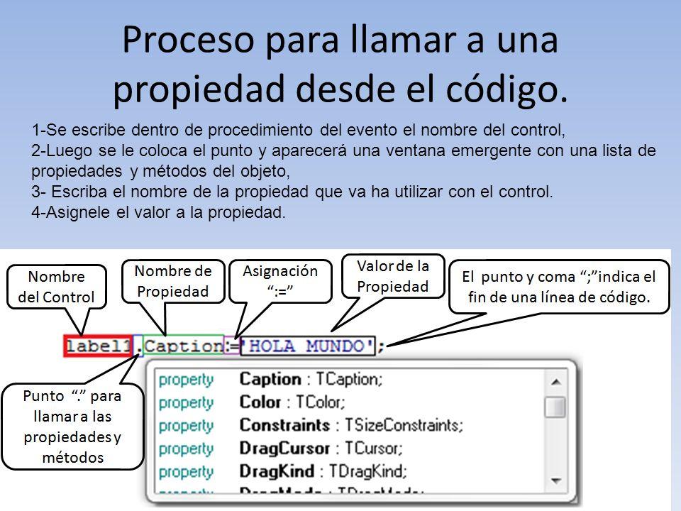 Proceso para llamar a una propiedad desde el código. 1-Se escribe dentro de procedimiento del evento el nombre del control, 2-Luego se le coloca el pu