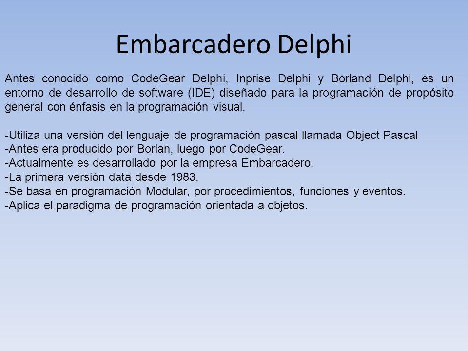 Embarcadero Delphi Antes conocido como CodeGear Delphi, Inprise Delphi y Borland Delphi, es un entorno de desarrollo de software (IDE) diseñado para l