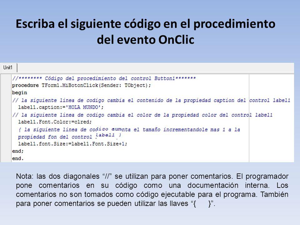 Escriba el siguiente código en el procedimiento del evento OnClic Nota: las dos diagonales // se utilizan para poner comentarios. El programador pone