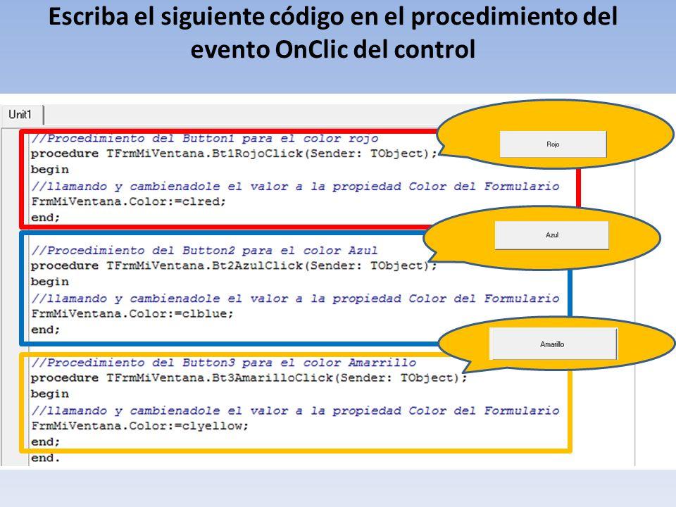 Escriba el siguiente código en el procedimiento del evento OnClic del control