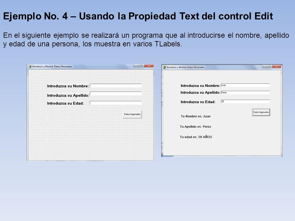 Ejemplo No. 4 – Usando la Propiedad Text del control Edit En el siguiente ejemplo se realizará un programa que al introducirse el nombre, apellido y e