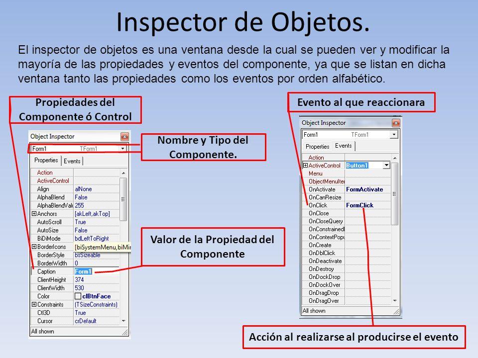 Inspector de Objetos. El inspector de objetos es una ventana desde la cual se pueden ver y modificar la mayoría de las propiedades y eventos del compo
