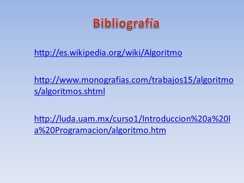http://es.wikipedia.org/wiki/Algoritmo http://www.monografias.com/trabajos15/algoritmo s/algoritmos.shtml http://luda.uam.mx/curso1/Introduccion%20a%2