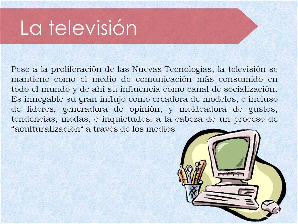 La televisión Pese a la proliferación de las Nuevas Tecnologías, la televisión se mantiene como el medio de comunicación más consumido en todo el mund