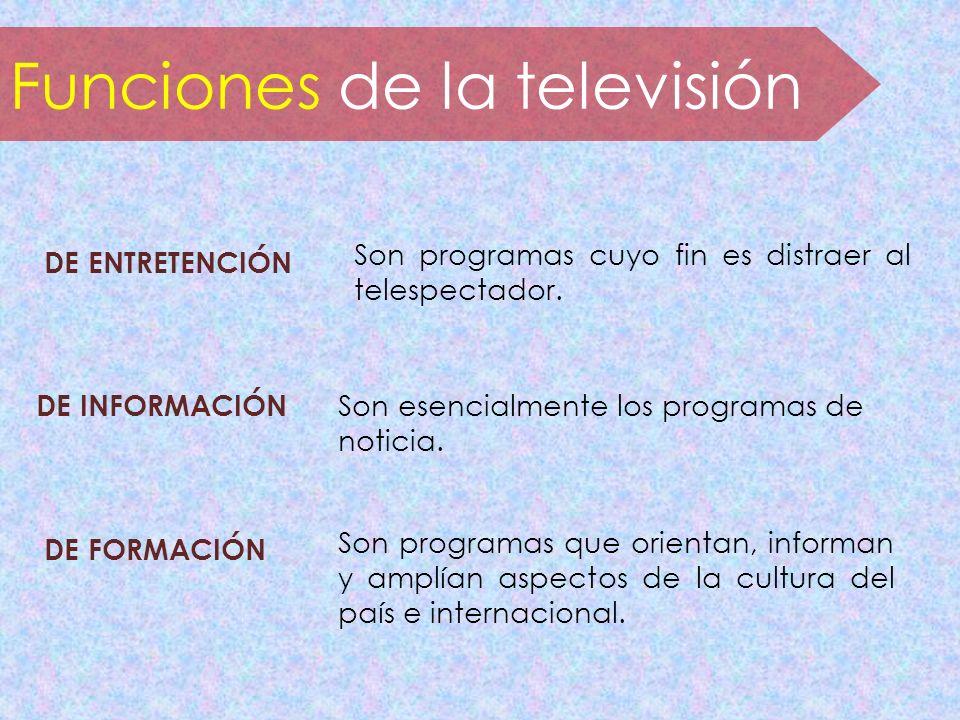 DE ENTRETENCIÓN Son programas cuyo fin es distraer al telespectador. DE INFORMACIÓN Son esencialmente los programas de noticia. DE FORMACIÓN Son progr