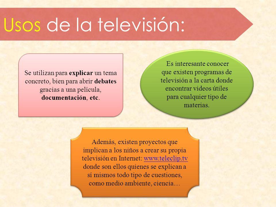 Usos de la televisión: Se utilizan para explicar un tema concreto, bien para abrir debates gracias a una película, documentación, etc. Es interesante