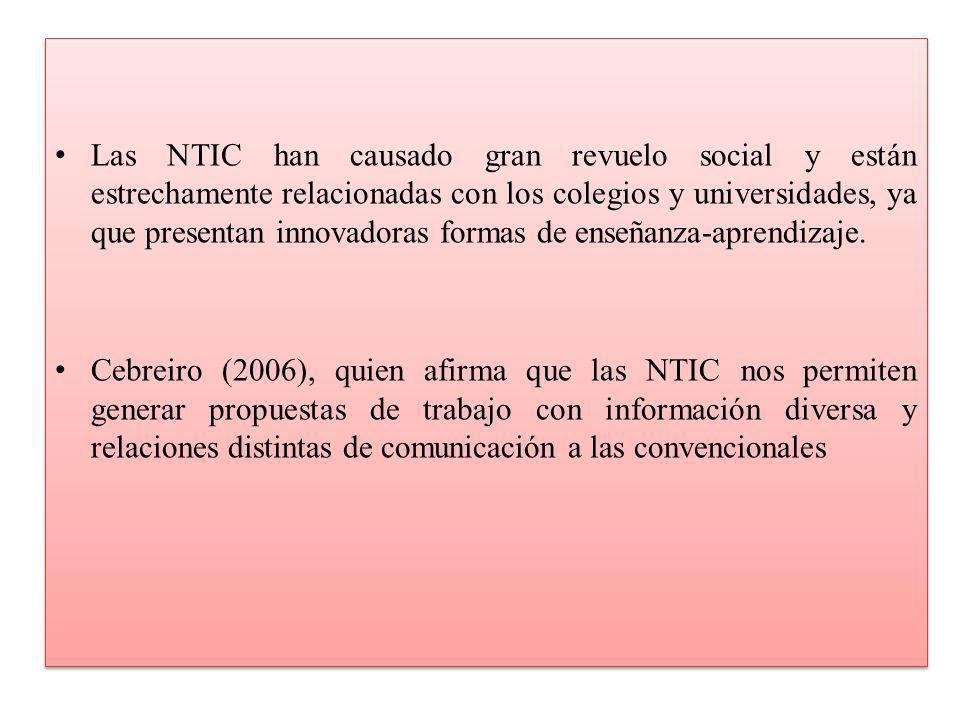 Las NTIC han causado gran revuelo social y están estrechamente relacionadas con los colegios y universidades, ya que presentan innovadoras formas de e