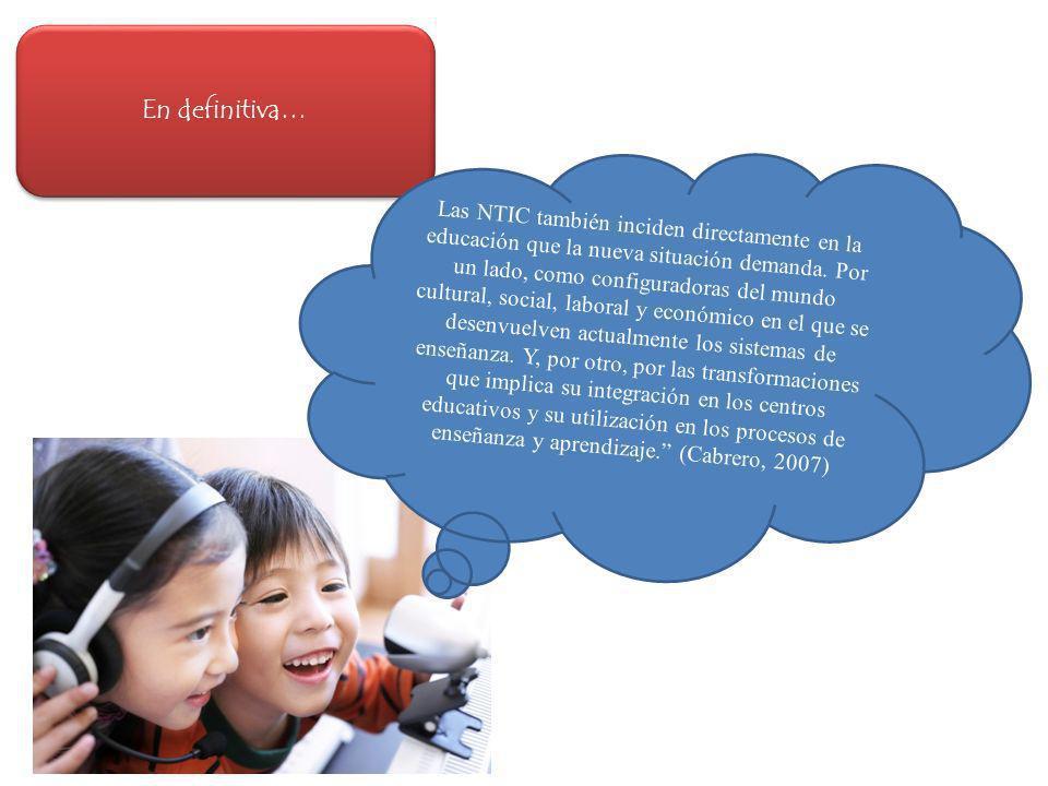 En definitiva… Las NTIC también inciden directamente en la educación que la nueva situación demanda. Por un lado, como configuradoras del mundo cultur