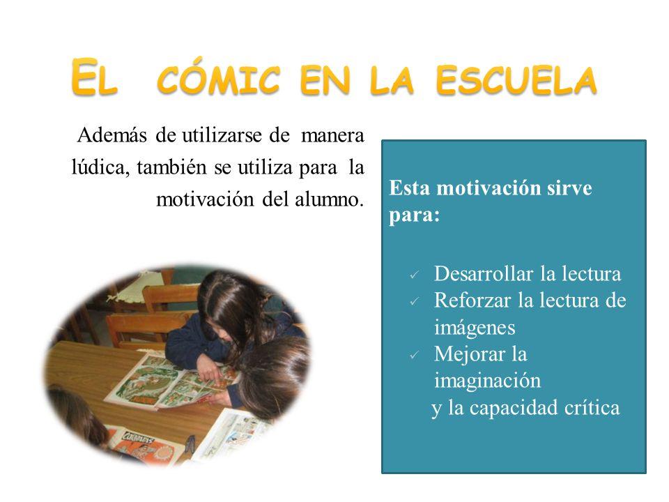 Además de utilizarse de manera lúdica, también se utiliza para la motivación del alumno. Esta motivación sirve para: Desarrollar la lectura Reforzar l
