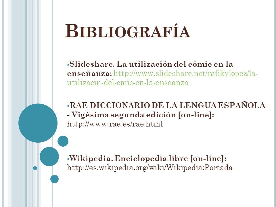 B IBLIOGRAFÍA Slideshare. La utilización del cómic en la enseñanza: http://www.slideshare.net/rafikylopez/la- utilizacin-del-cmic-en-la-enseanza http: