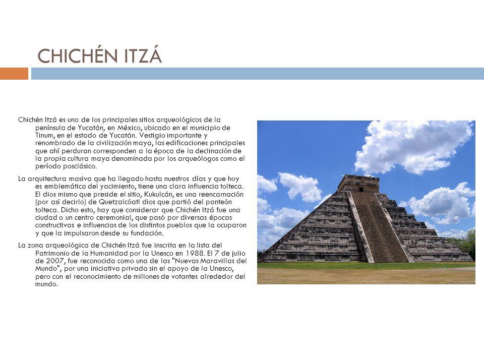 CHICHÉN ITZÁ Chichén Itzá es uno de los principales sitios arqueológicos de la península de Yucatán, en México, ubicado en el municipio de Tinum, en e