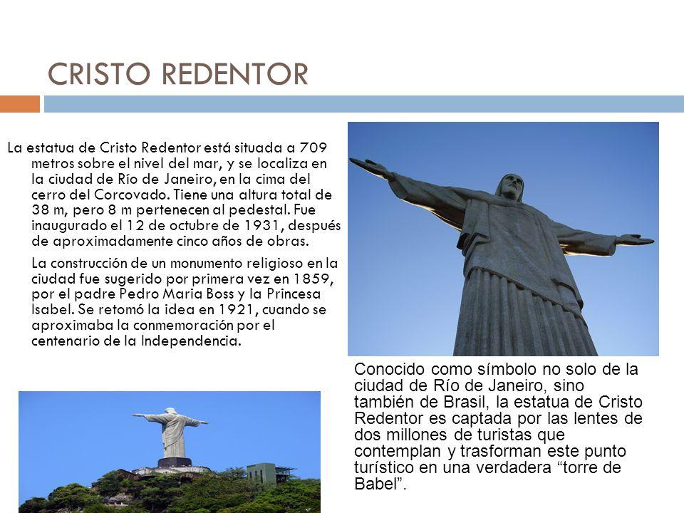 CRISTO REDENTOR La estatua de Cristo Redentor está situada a 709 metros sobre el nivel del mar, y se localiza en la ciudad de Río de Janeiro, en la ci