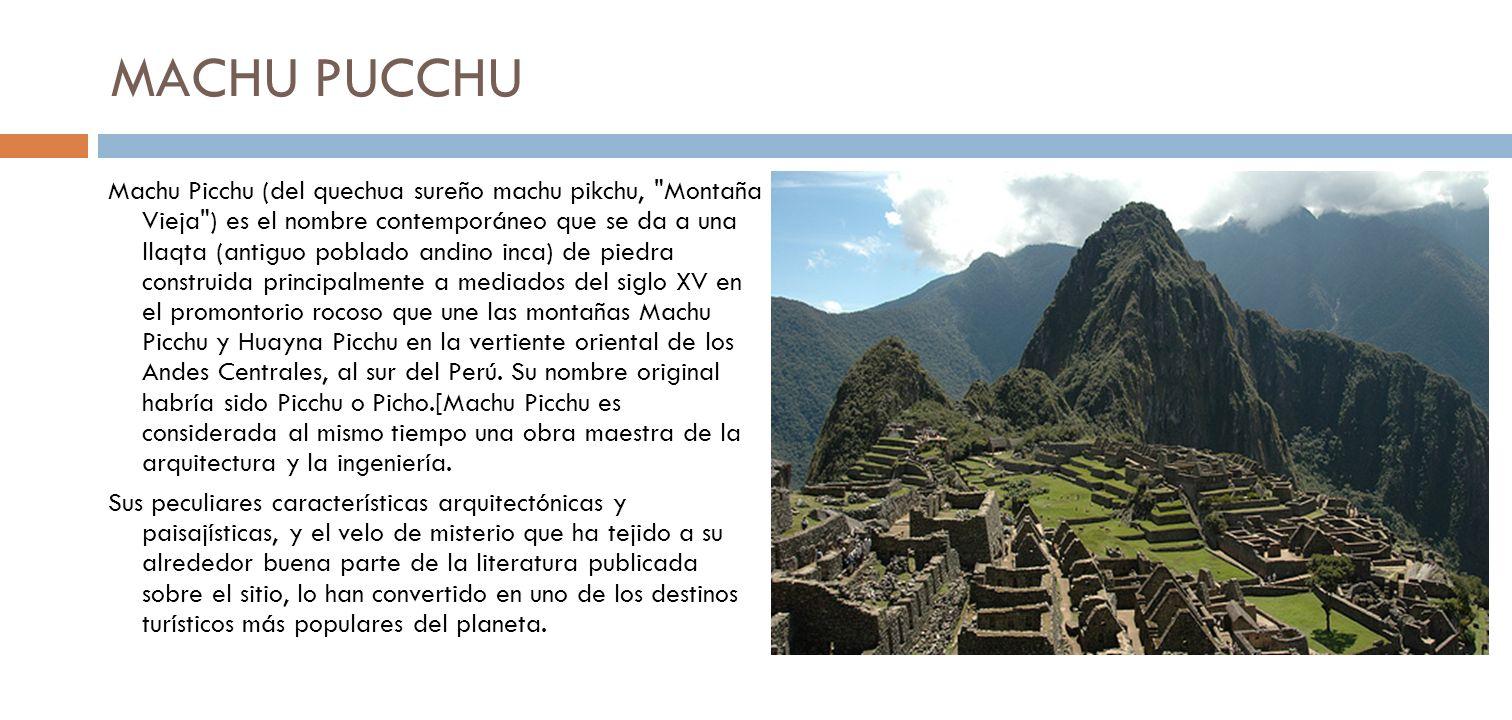 MACHU PUCCHU Machu Picchu (del quechua sureño machu pikchu,