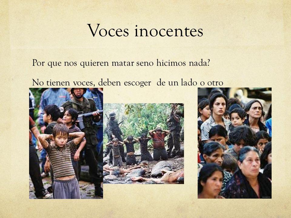 Voces inocentes Por que nos quieren matar seno hicimos nada? No tienen voces, deben escoger de un lado o otro