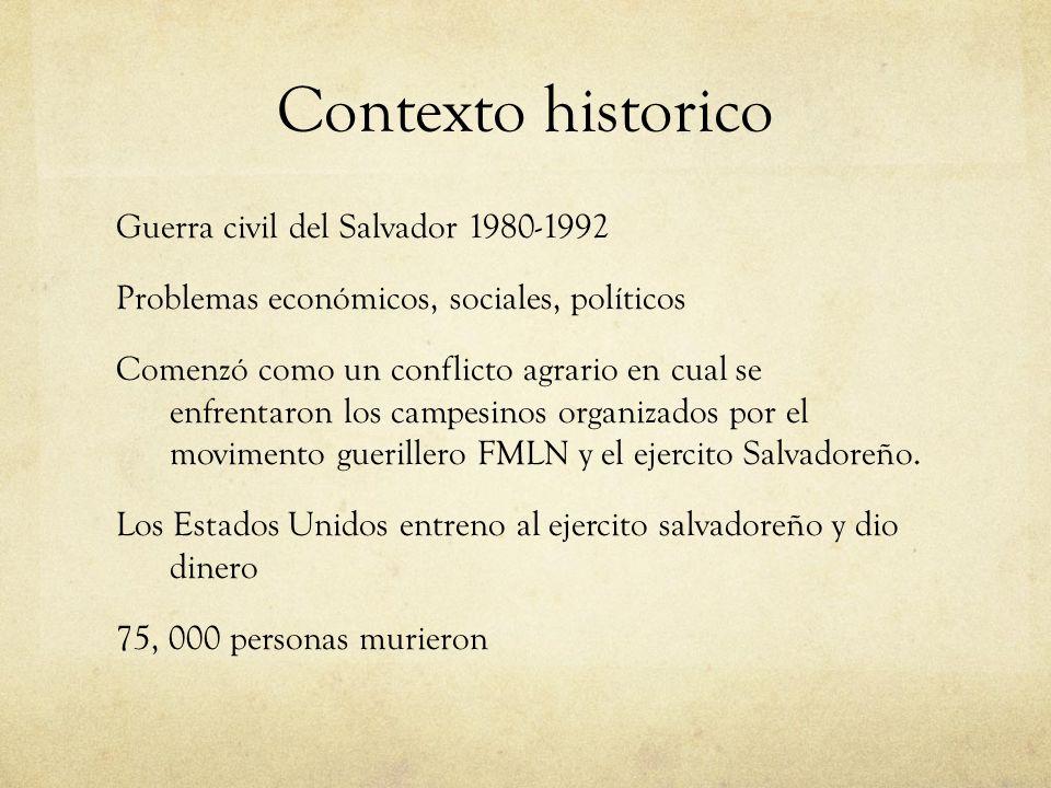 Contexto historico Guerra civil del Salvador 1980-1992 Problemas económicos, sociales, políticos Comenzó como un conflicto agrario en cual se enfrenta