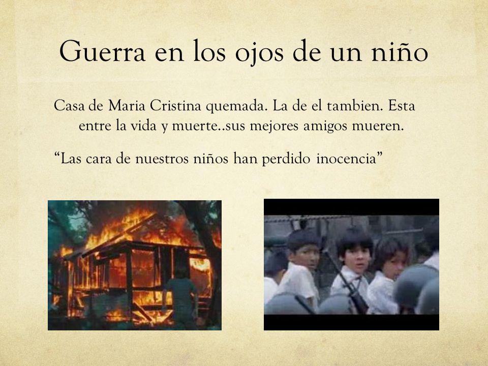 Guerra en los ojos de un niño Casa de Maria Cristina quemada. La de el tambien. Esta entre la vida y muerte..sus mejores amigos mueren. Las cara de nu