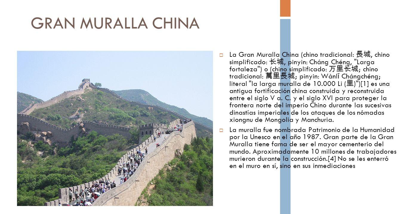 GRAN MURALLA CHINA La Gran Muralla China (chino tradicional:, chino simplificado:, pinyin: Cháng Chéng,