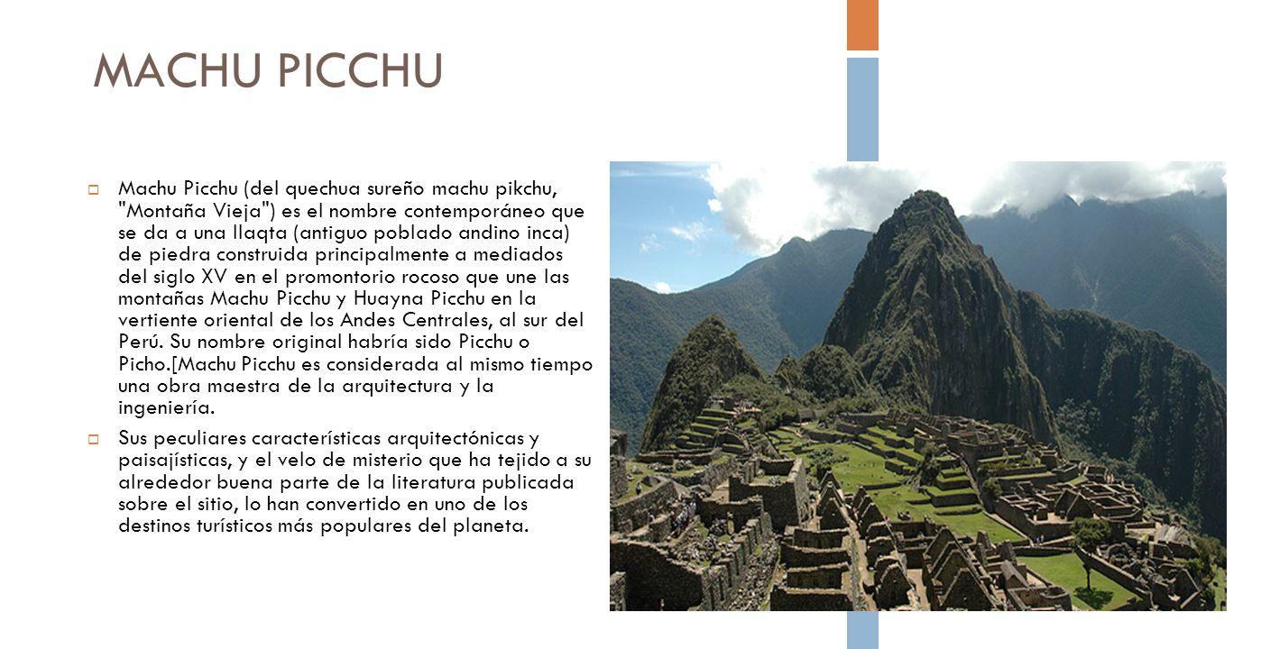 MACHU PICCHU Machu Picchu (del quechua sureño machu pikchu,