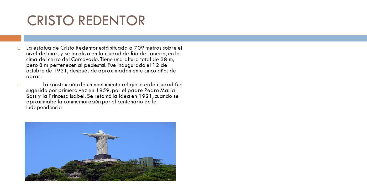 CRISTO REDENTOR La estatua de Cristo Redentor está situada a 709 metros sobre el nivel del mar, y se localiza en la ciudad de Río de Janeiro, en la cima del cerro del Corcovado.