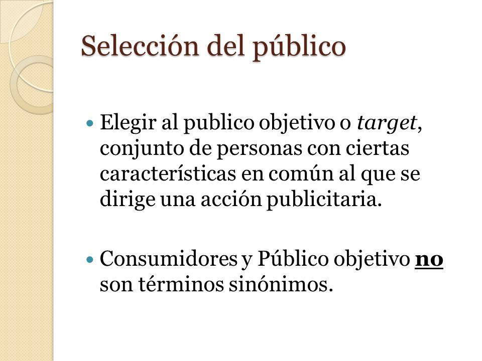 Selección del público Elegir al publico objetivo o target, conjunto de personas con ciertas características en común al que se dirige una acción publi