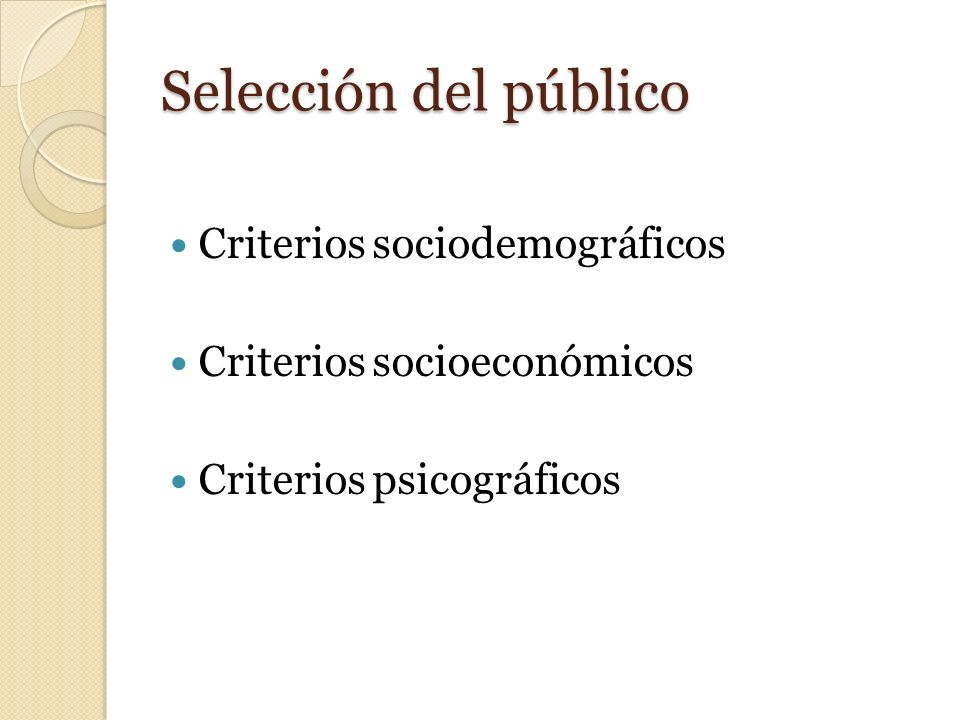 Selección del público Criterios sociodemográficos Criterios socioeconómicos Criterios psicográficos
