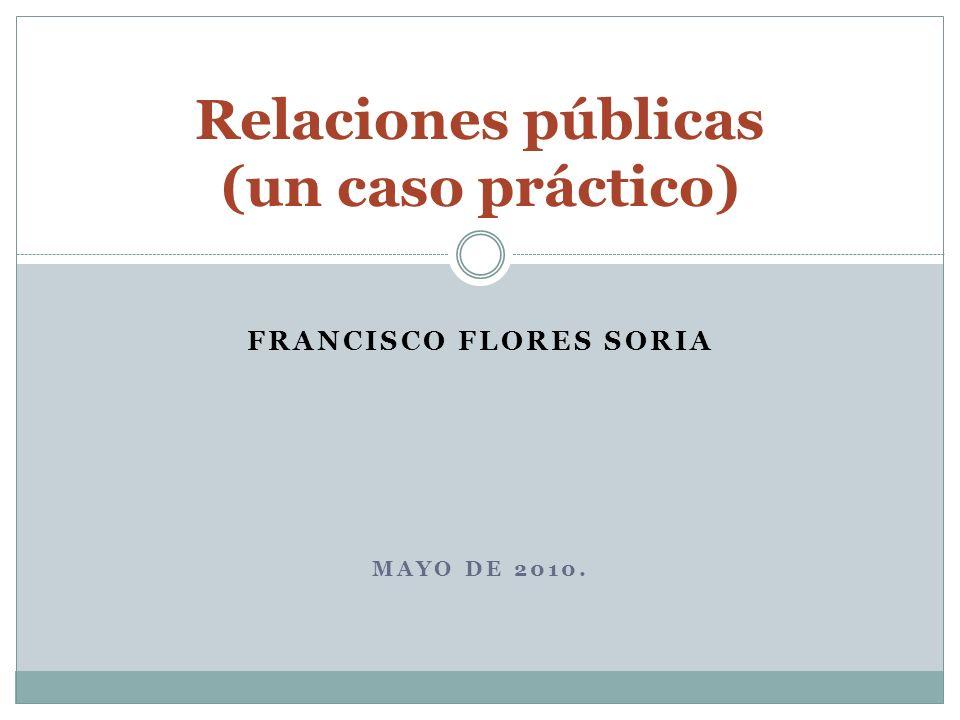 FRANCISCO FLORES SORIA MAYO DE 2010. Relaciones públicas (un caso práctico)