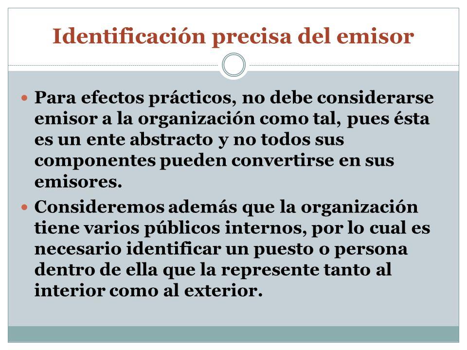 Identificación precisa del emisor Para efectos prácticos, no debe considerarse emisor a la organización como tal, pues ésta es un ente abstracto y no