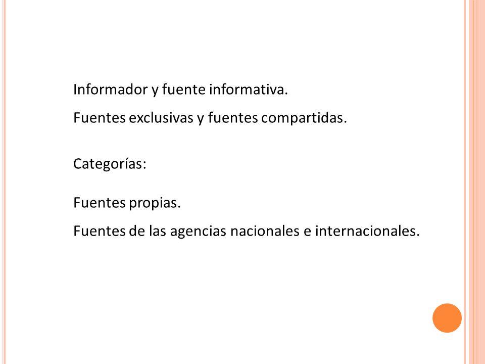 Informador y fuente informativa. Fuentes exclusivas y fuentes compartidas. Categorías: Fuentes propias. Fuentes de las agencias nacionales e internaci