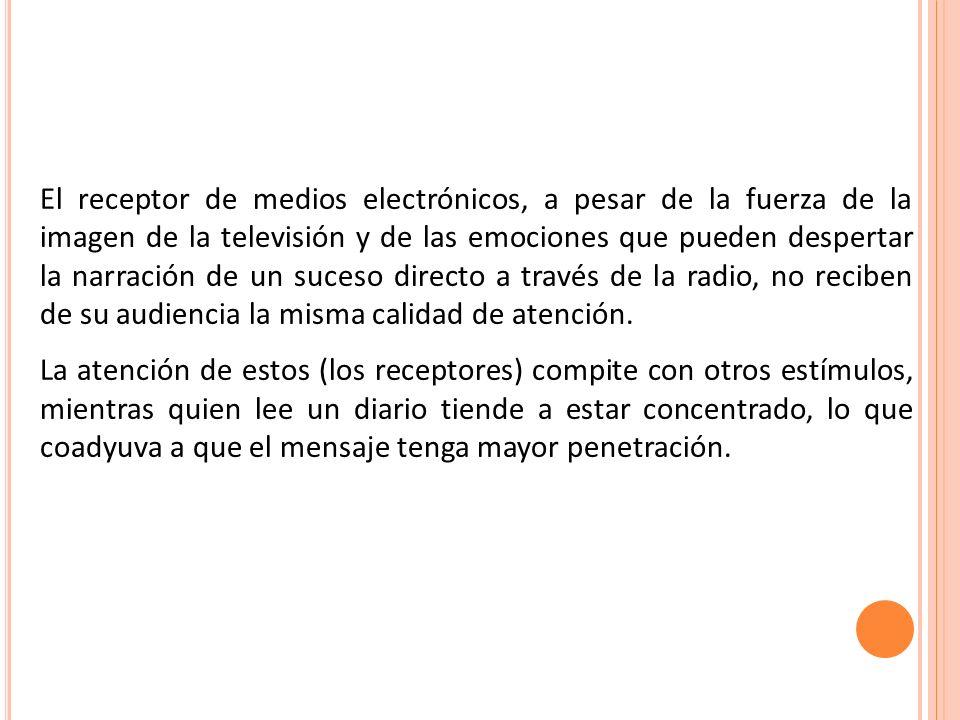 El receptor de medios electrónicos, a pesar de la fuerza de la imagen de la televisión y de las emociones que pueden despertar la narración de un suce