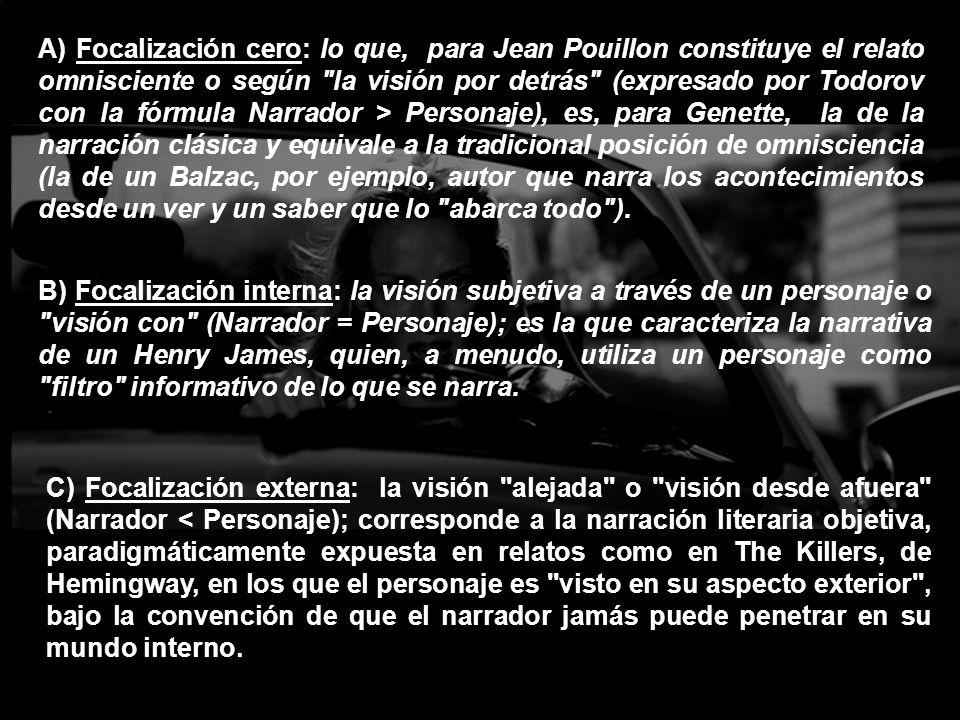A) Focalización cero: lo que, para Jean Pouillon constituye el relato omnisciente o según
