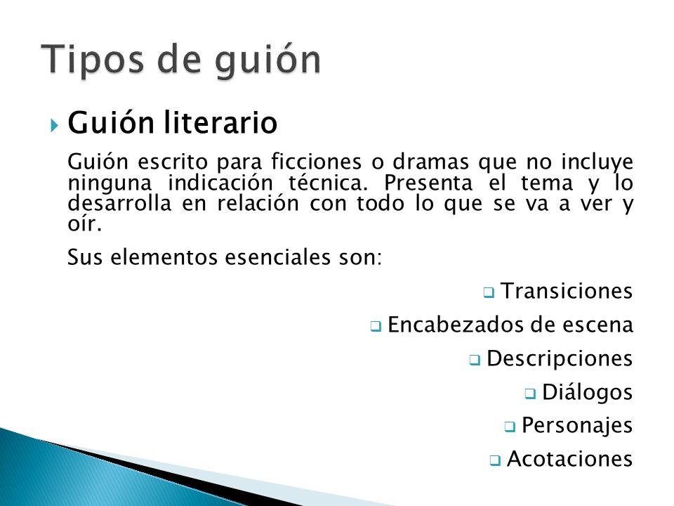 Guión literario Guión escrito para ficciones o dramas que no incluye ninguna indicación técnica. Presenta el tema y lo desarrolla en relación con todo