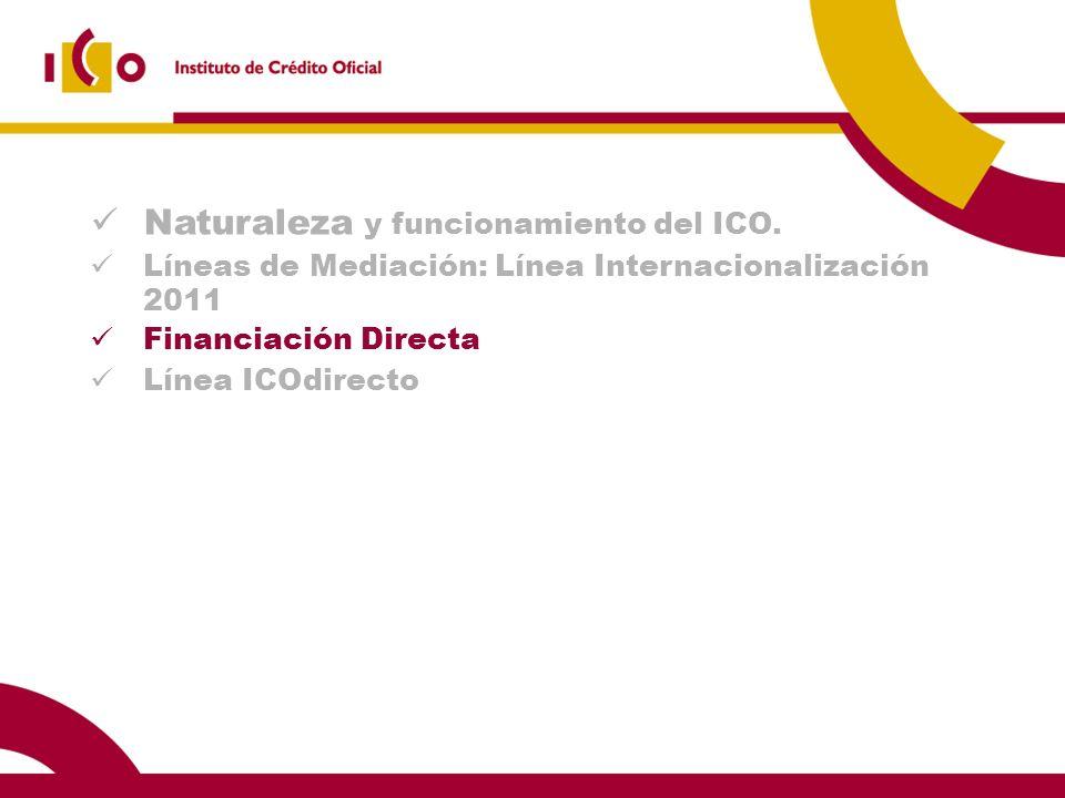 Naturaleza y funcionamiento del ICO. Líneas de Mediación: Línea Internacionalización 2011 Financiación Directa Línea ICOdirecto